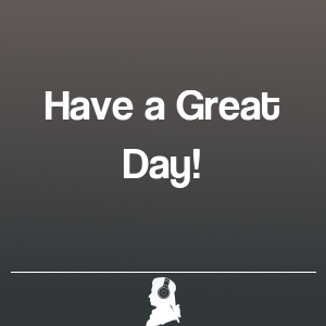 Picture of Have a Great Day!
